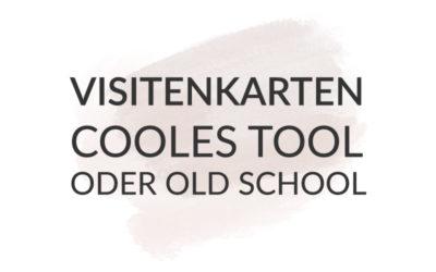 """Visitenkarten – nützliches Tool oder nur """"old school""""?"""