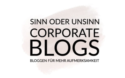 Der Sinn von Corporate Blogs