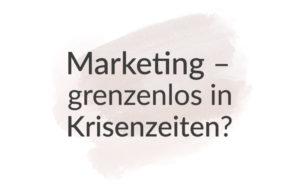Welche Regeln gelten im Marketing. Grenzenlos in Krisenzeiten?